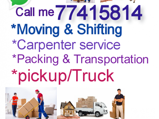 Any Moving.. Shifting.. Carpenter.. Packing work.. We give also transportation service.. Call me-77415814